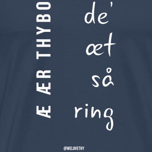 æ ær Thybo - de' æt så ring - hvid tekst - Herre premium T-shirt
