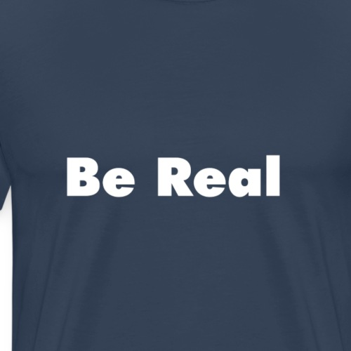 Be Real knows - Men's Premium T-Shirt