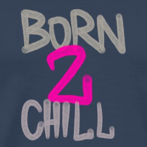 Born to chill - Männer Premium T-Shirt