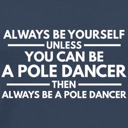 Always be a Pole Dancer, white - Männer Premium T-Shirt