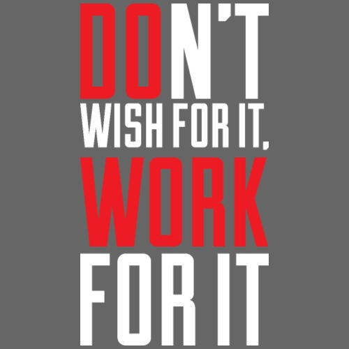 Don't wish for it. Work for it! - Männer Premium T-Shirt