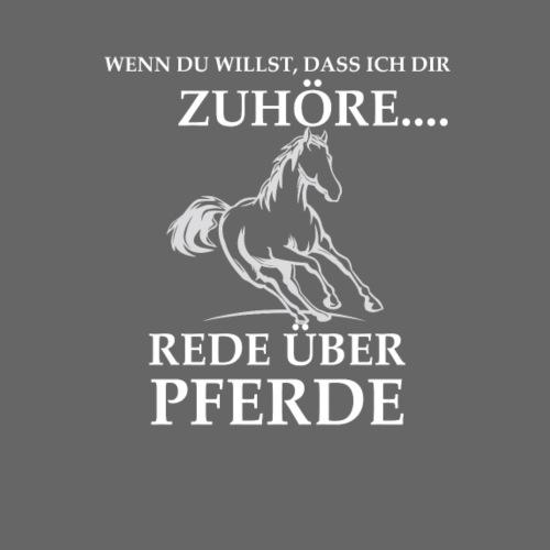 Wenn du willst das ich dir zuhöre rede über Pferde - Männer Premium T-Shirt