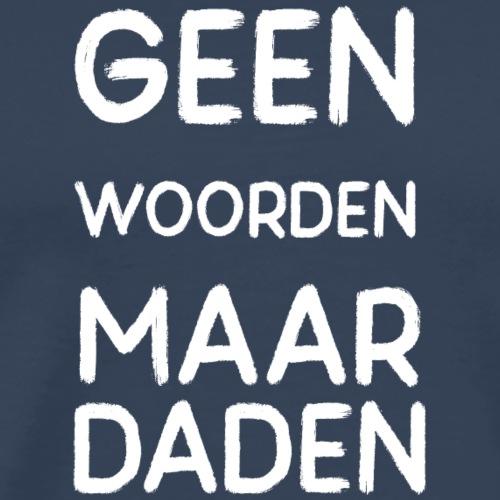 GEEN WOORDEN MAAR DADEN - Men's Premium T-Shirt