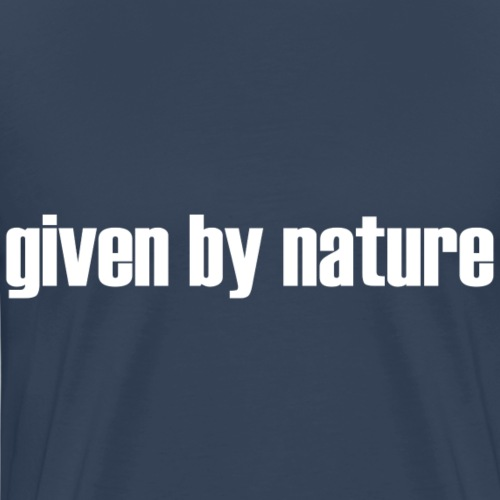 given by nature white - Men's Premium T-Shirt