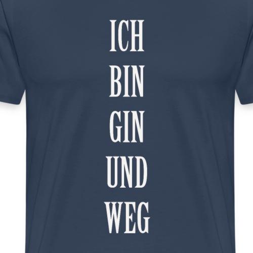 Ich bin gin und weg - Männer Premium T-Shirt