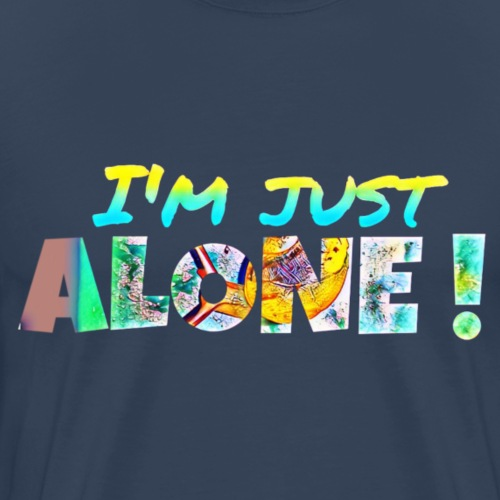 I'M JUST ALONE! - T-shirt Premium Homme