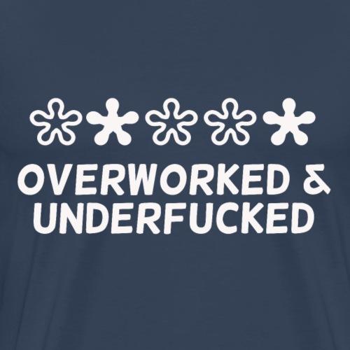 Overworked & Underfucked - Männer Premium T-Shirt
