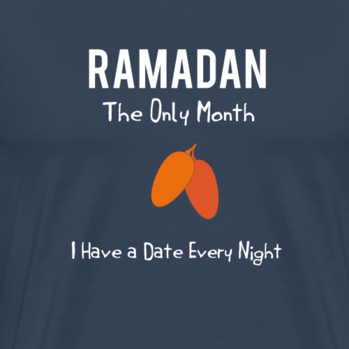 Ramadan- The Only Month,I Have A Date Every Night - Men's Premium T-Shirt