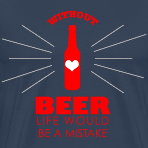 Without Beer - Life would be a Mistake - Männer Premium T-Shirt