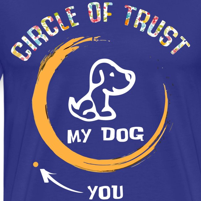 Circle of trust my dog shirt
