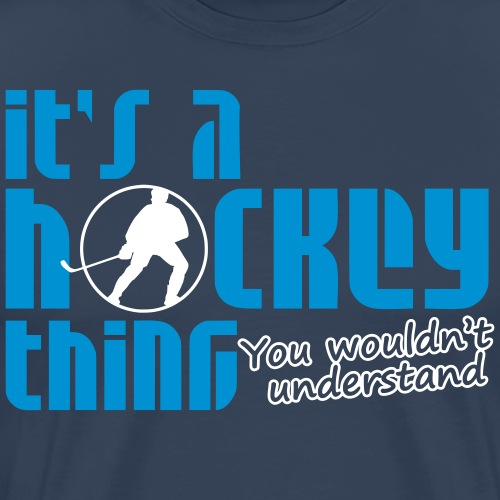 It's A Hockey Thing, You Wouldn't Understand - Men's Premium T-Shirt