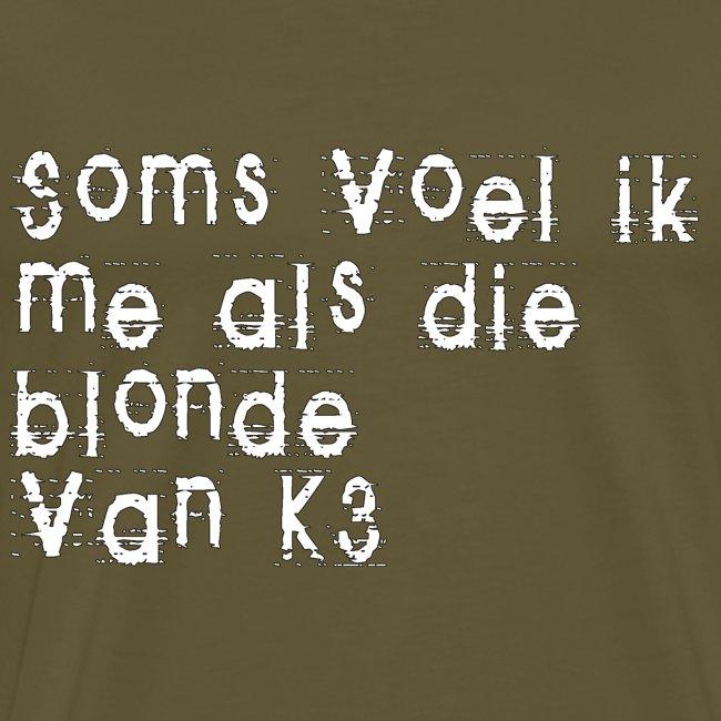 Parfois, je me sens comme cette blonde de K3!