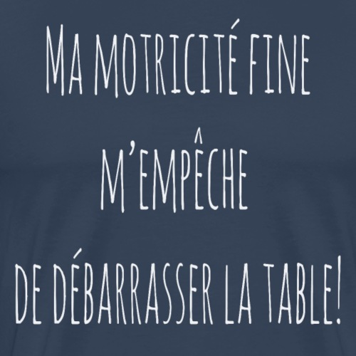 Ma motricité fine m'empêche de débarrasser! B - T-shirt Premium Homme