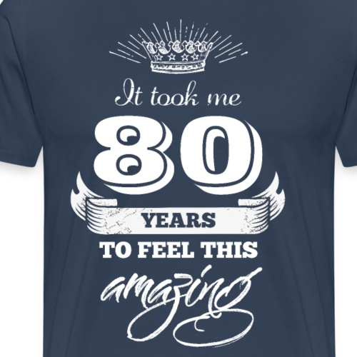 It Took Me 80 Years to Feel This Amazing - Men's Premium T-Shirt