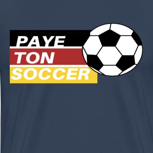 PAYE TON SOCCER - T-shirt Premium Homme
