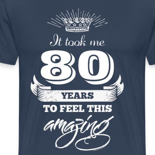It Took Me 80 Years to Feel This Amazing - Men's Premium T-Shirt