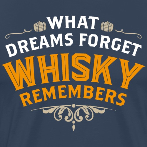 What Dreams forget Whisky remembers - Männer Premium T-Shirt