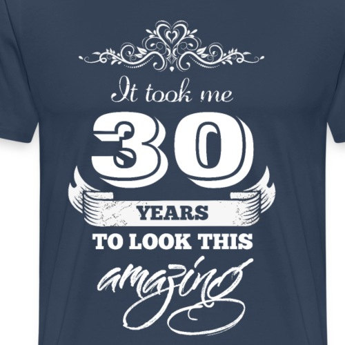 It took me 30 Years to Look this Amazing Vintage - Men's Premium T-Shirt