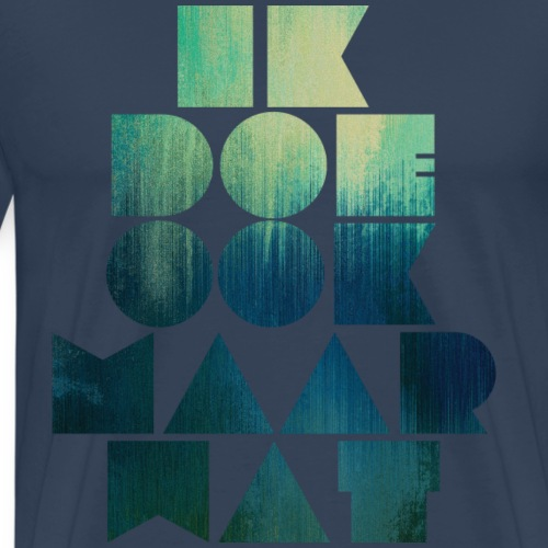 Ik doe ook maar wat - Mannen Premium T-shirt