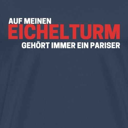 Auf meinen Eichelturm gehört immer ein Pariser - Männer Premium T-Shirt