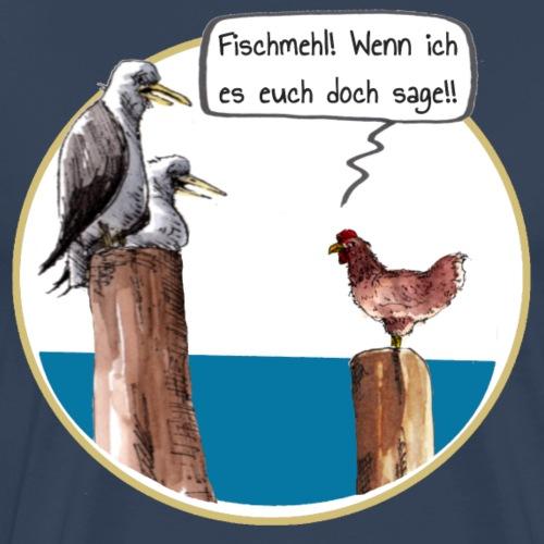 Fischmehl! Wenn ich es euch doch sage!! - Männer Premium T-Shirt