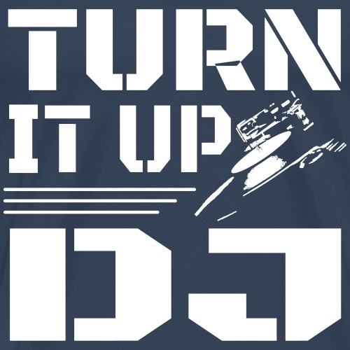 Turn It Up DJ - Men's Premium T-Shirt