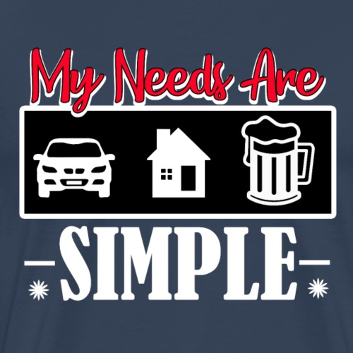 My Needs Are SIMPLE - Auto, Haus und Bier