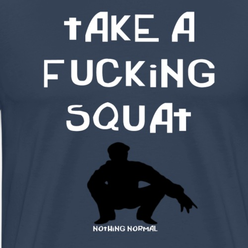 ''Take a squat'' Women's hoodie - Men's Premium T-Shirt