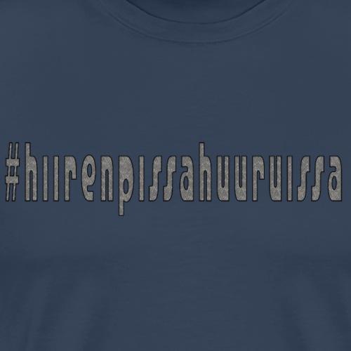 #hiirenpissahuuruissa - Teksti - Miesten premium t-paita