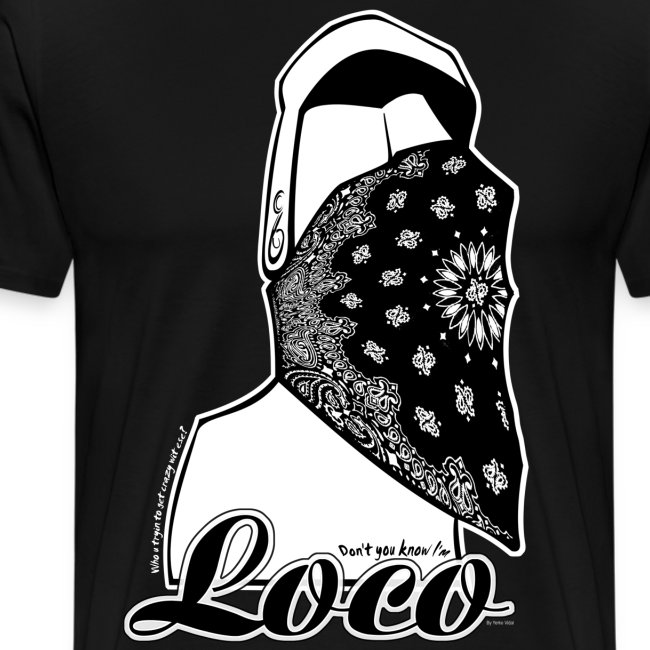 Dont u know i am loco!