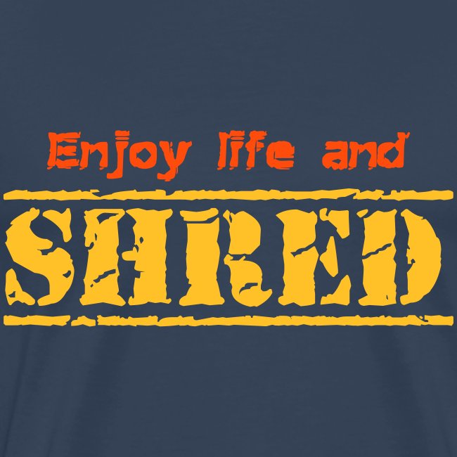 Enjoy life and SHRED