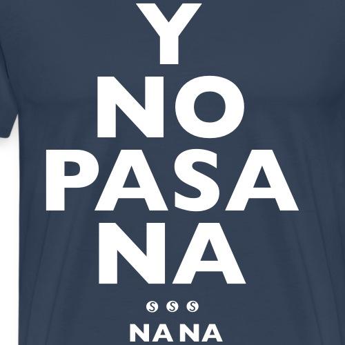 Y NO PASA NA - NA NA - Men's Premium T-Shirt