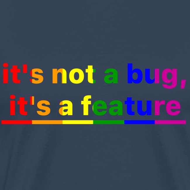 It's not a bug, it's a feature (Rainbow)