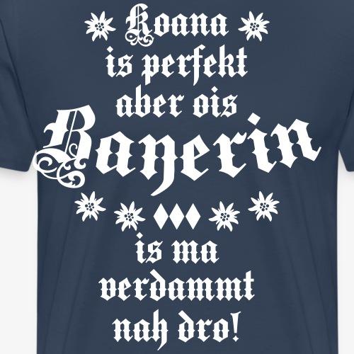 73 Koana is perfekt aber Bayerin verdamm nah dro - Männer Premium T-Shirt