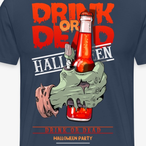 Drink or Dead - T-shirt Premium Homme