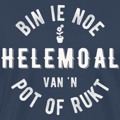 Bin ie noe helemoal van 'n pot of rukt - Mannen Premium T-shirt