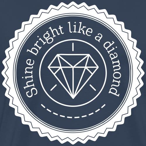 Shine bright like a diamond - Miesten premium t-paita