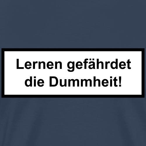 lernen gefährdet die dummheit - Männer Premium T-Shirt
