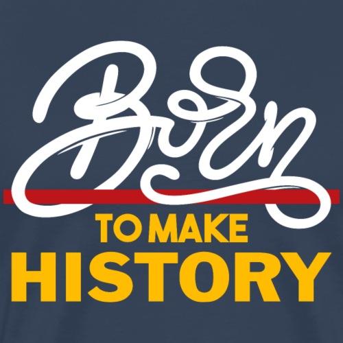 Born to make History (dark) - Men's Premium T-Shirt