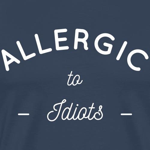 Allergic to idiots - T-shirt Premium Homme