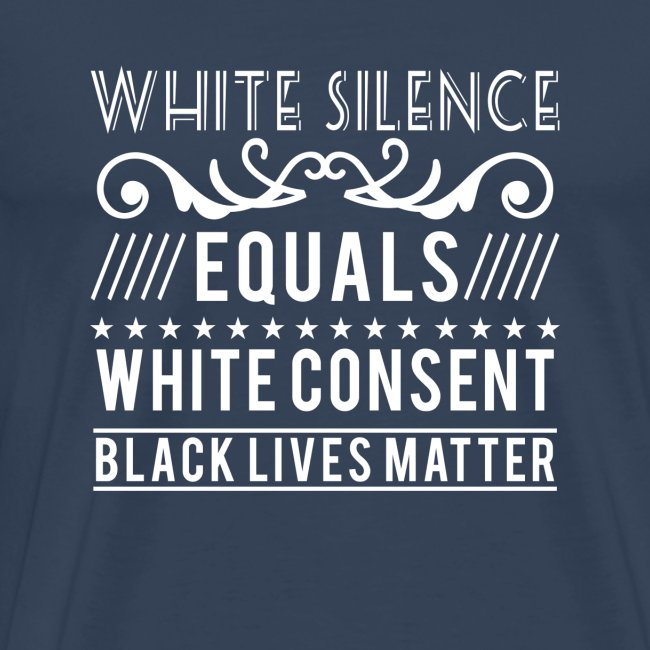 White silence equals white consent black lives
