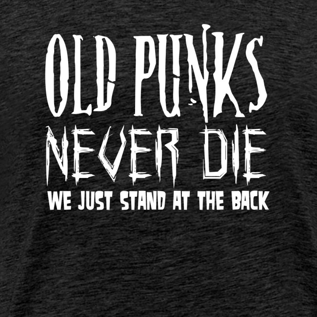 Old Punks never Die We just stand at the Back
