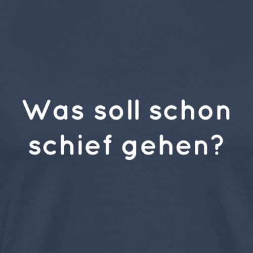Was soll schon schief gehen? - Männer Premium T-Shirt