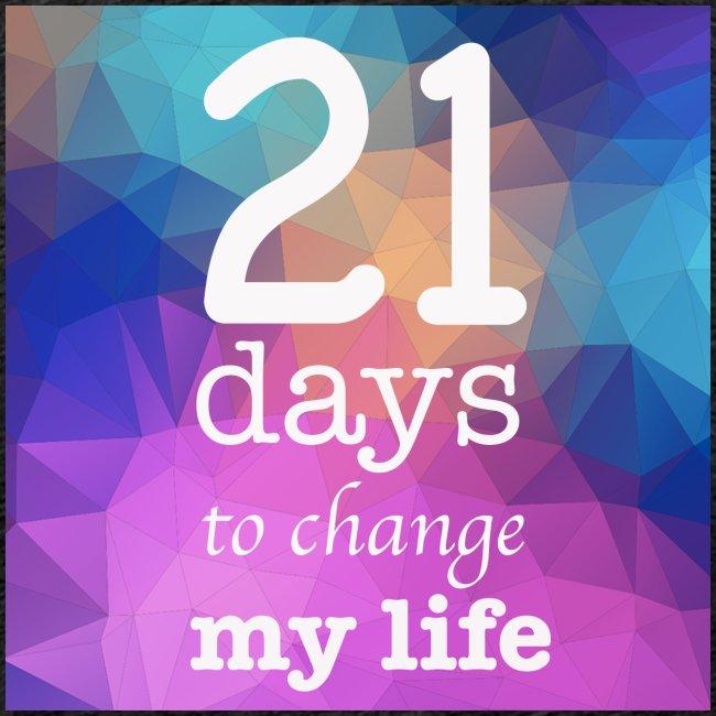 21 days to change my life