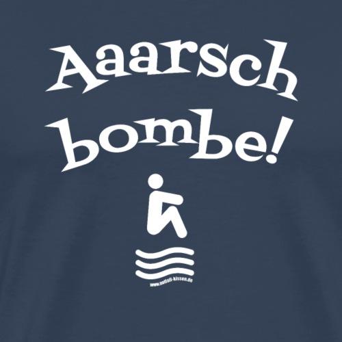 Aaarschbombe! - Männer Premium T-Shirt