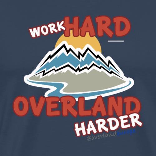 Work hard, Overland harder - Männer Premium T-Shirt