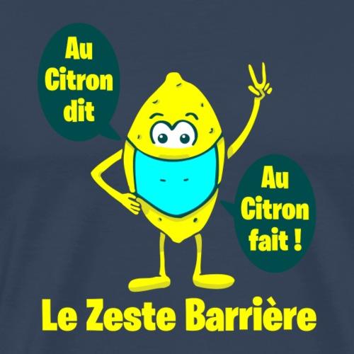 LE ZESTE BARRIÈRE, AU CITRON DIT, AU CITRON FAIT ! - T-shirt Premium Homme