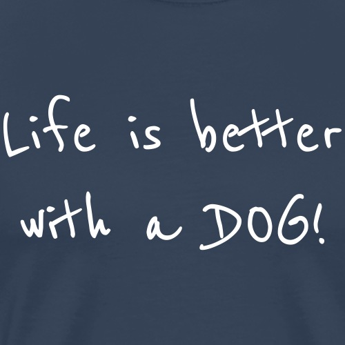 Life is better with a dog! - T-shirt Premium Homme