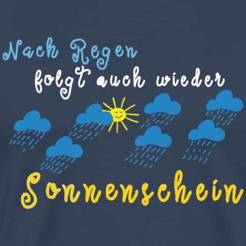 Nach Regen folgt auch wieder Sonnenschein - Männer Premium T-Shirt