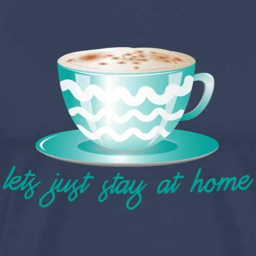 lets just stay at home - Männer Premium T-Shirt